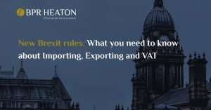 New Brexit rules: What you need to know about Importing, Exporting and VAT