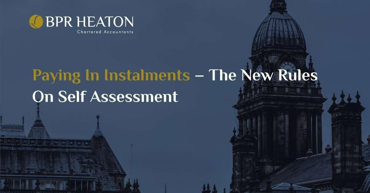 Paying In Instalments – The New Rules On Self Assessment
