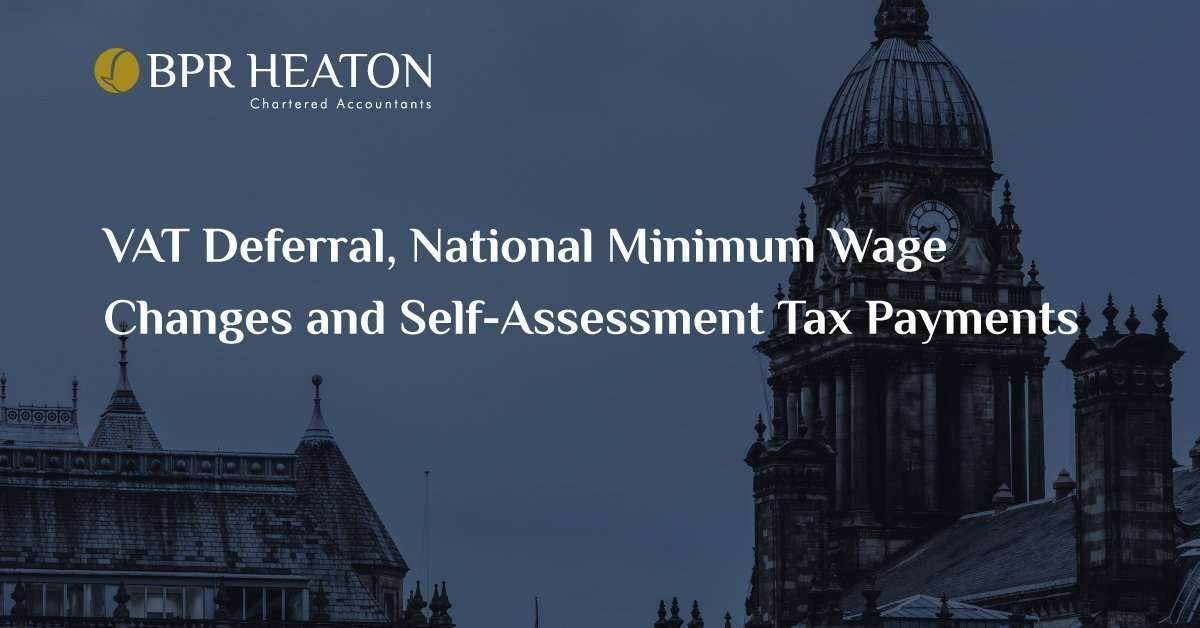 VAT Deferral,  National Minimum Wage Changes and Self-Assessment Tax Payments